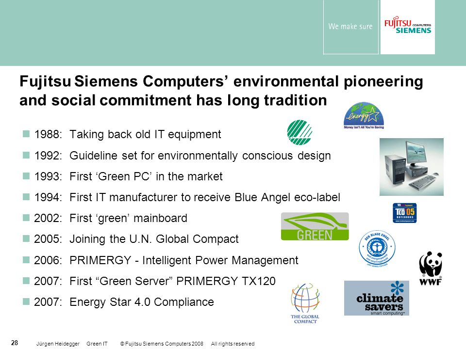 Jürgen Heidegger Green IT © Fujitsu Siemens Computers 2008 All rights reserved 28 Fujitsu Siemens Computers' environmental pioneering and social commi