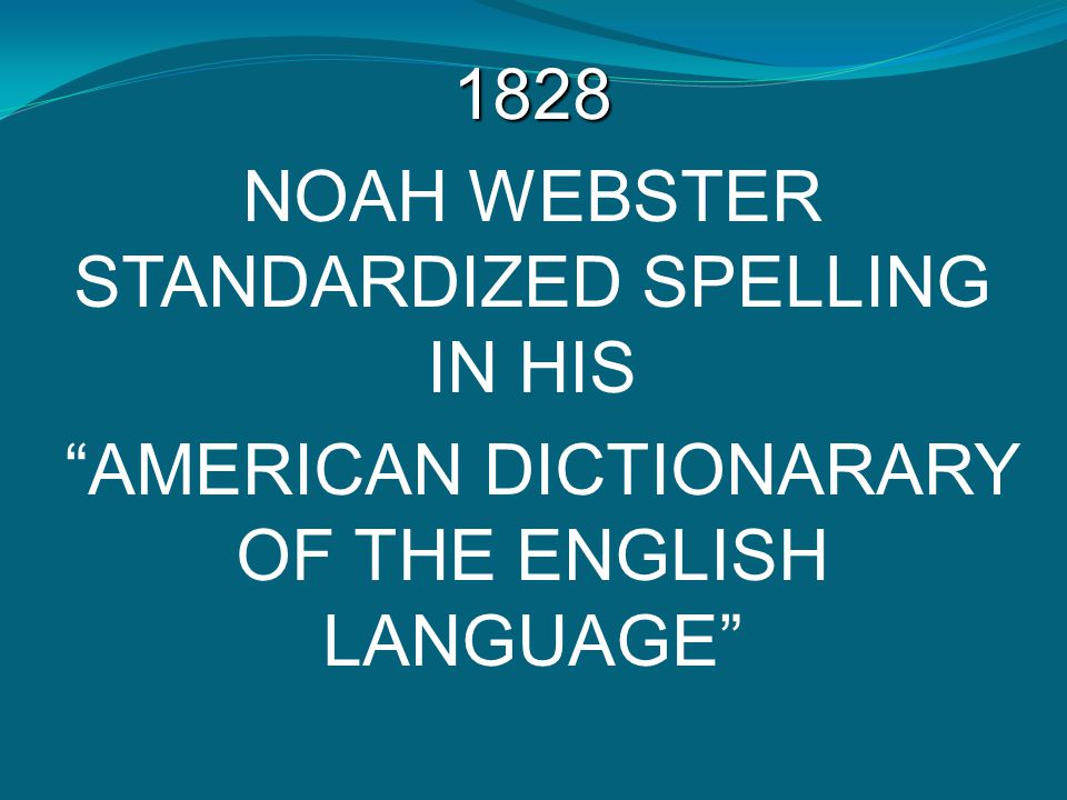 """1828 NOAH WEBSTER STANDARDIZED SPELLING IN HIS """"AMERICAN DICTIONARARY OF THE ENGLISH LANGUAGE"""""""