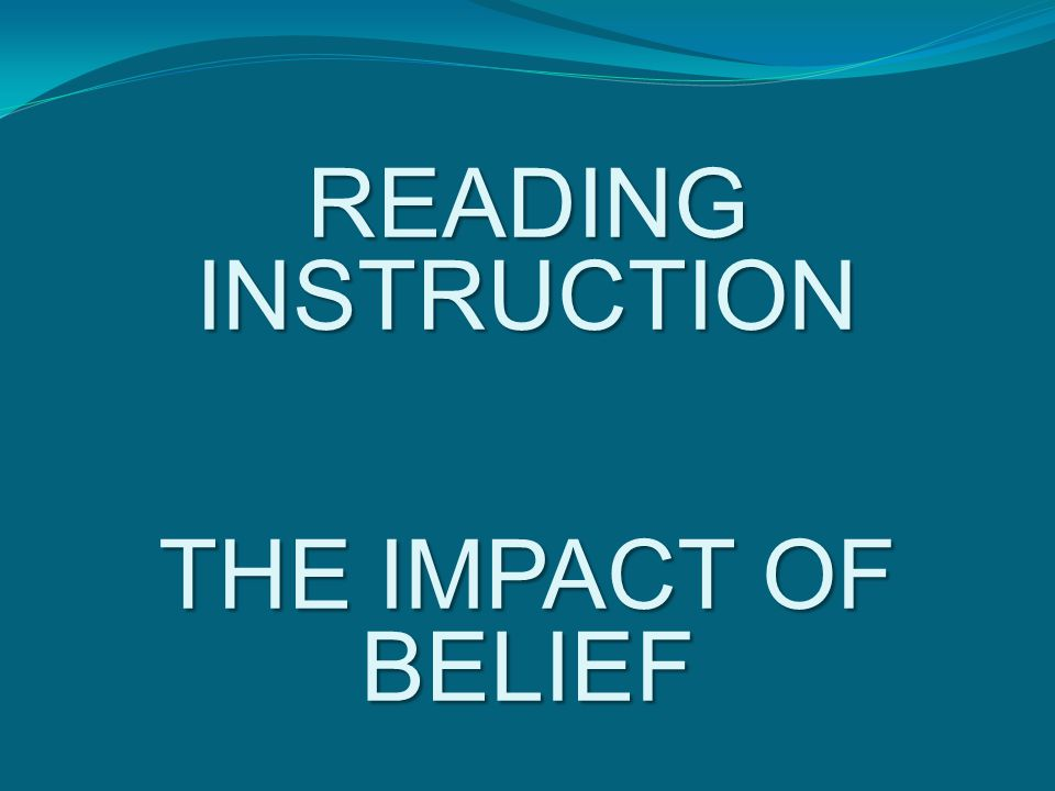 READING INSTRUCTION THE IMPACT OF BELIEF