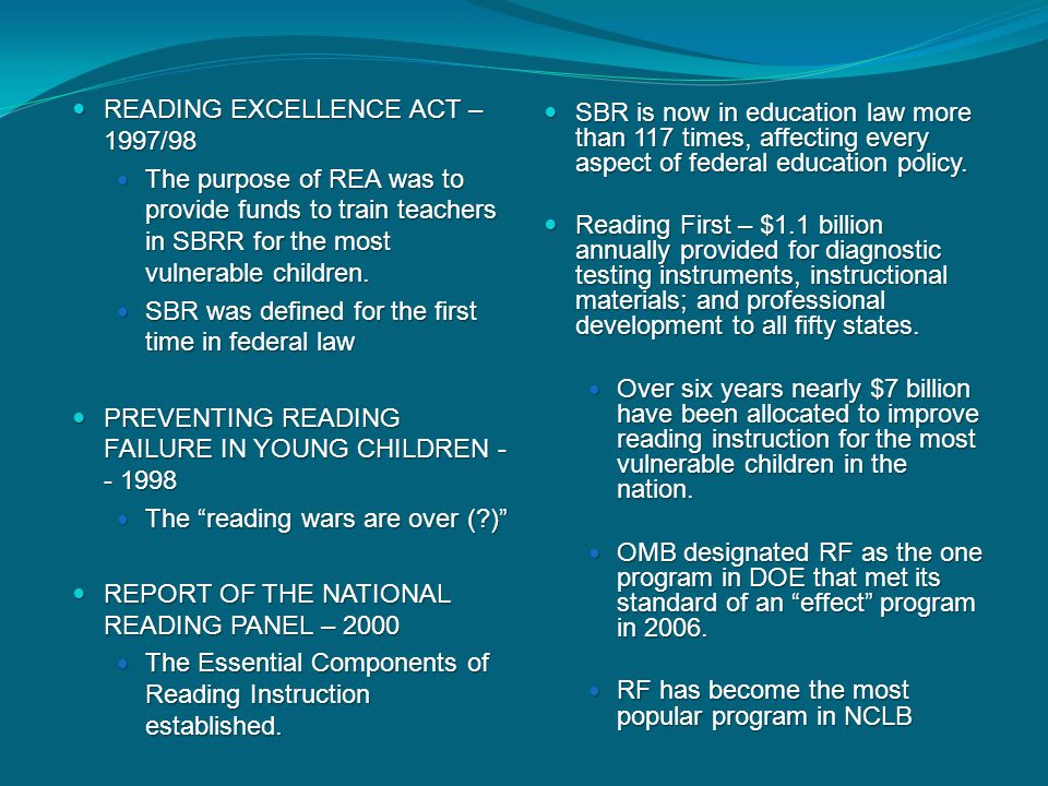 READING EXCELLENCE ACT – 1997/98 READING EXCELLENCE ACT – 1997/98 The purpose of REA was to provide funds to train teachers in SBRR for the most vulne