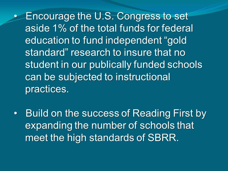 """Encourage the U.S. Congress to set aside 1% of the total funds for federal education to fund independent """"gold standard"""" research to insure that no st"""