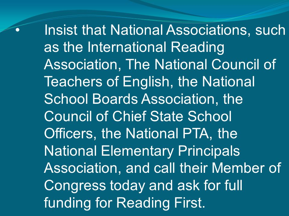 Insist that National Associations, such as the International Reading Association, The National Council of Teachers of English, the National School Boa