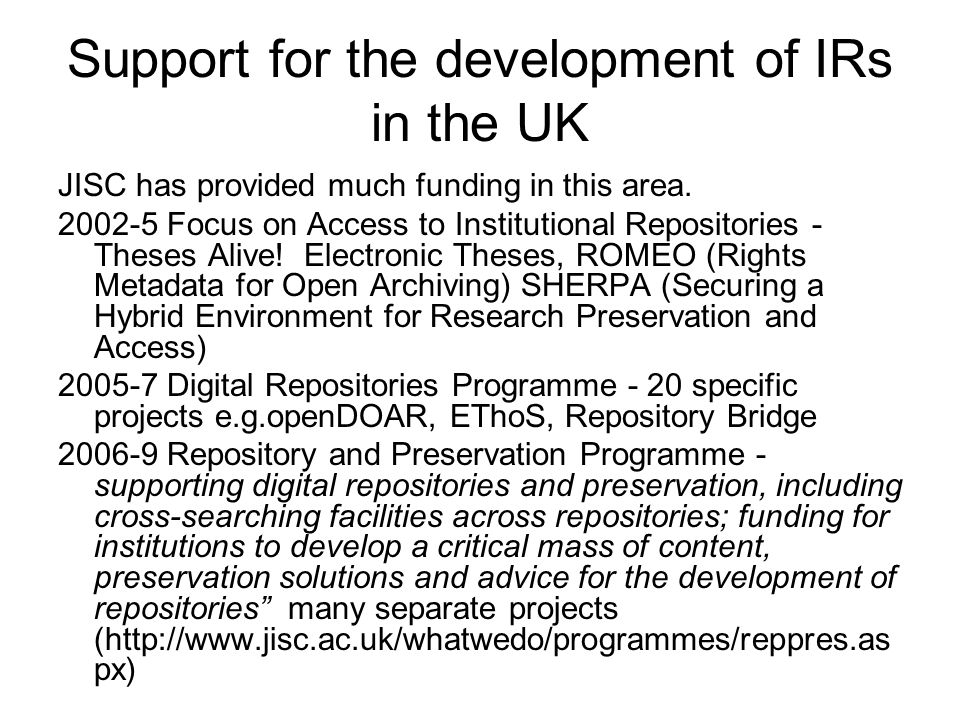 Support for the development of IRs in the UK JISC has provided much funding in this area.