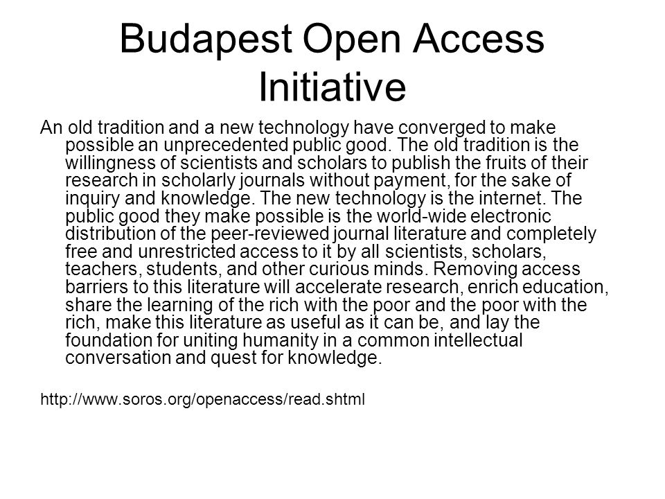 Budapest Open Access Initiative An old tradition and a new technology have converged to make possible an unprecedented public good.