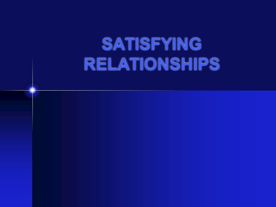 SATISFYING RELATIONSHIPS