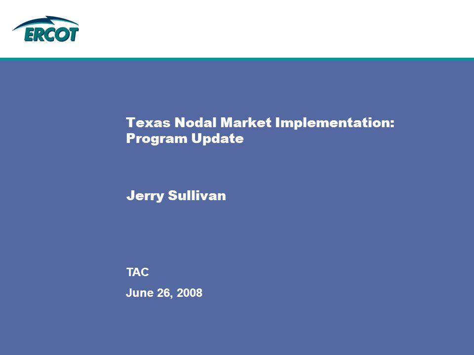 June 26, 2008 TAC Texas Nodal Market Implementation: Program Update Jerry Sullivan