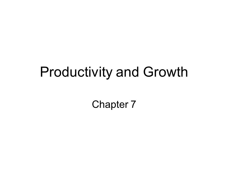 Productivity and Growth Chapter 7