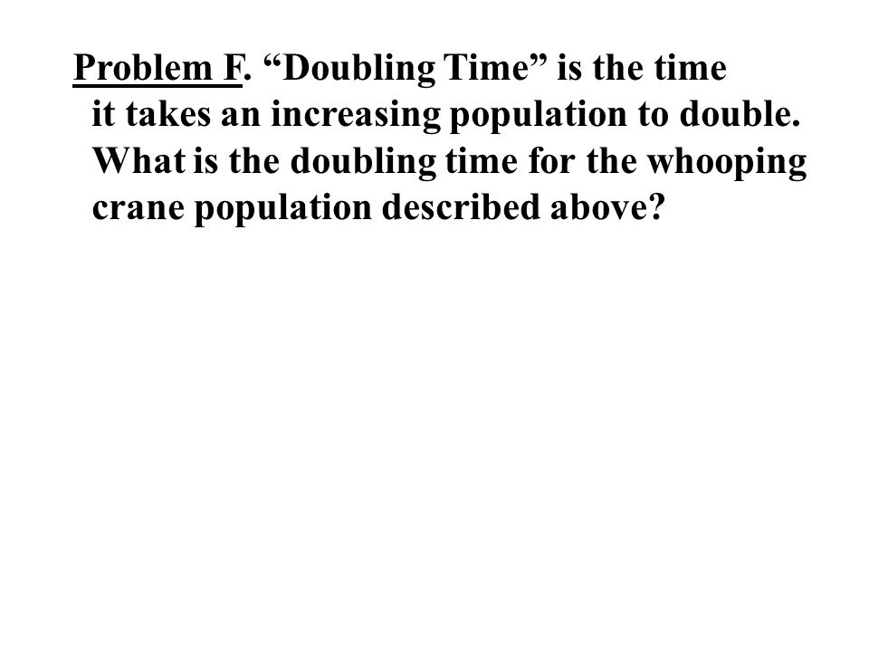Problem F. Doubling Time is the time it takes an increasing population to double.
