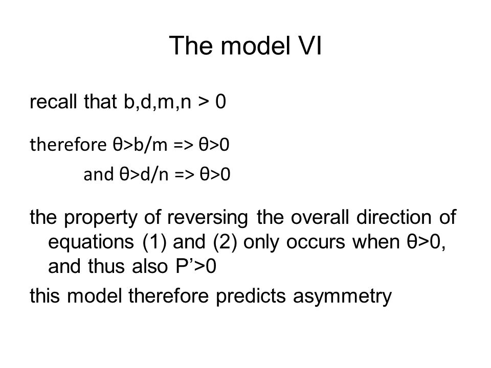 The model VI recall that b,d,m,n > 0 therefore θ>b/m => θ>0 and θ>d/n => θ>0 the property of reversing the overall direction of equations (1) and (2)