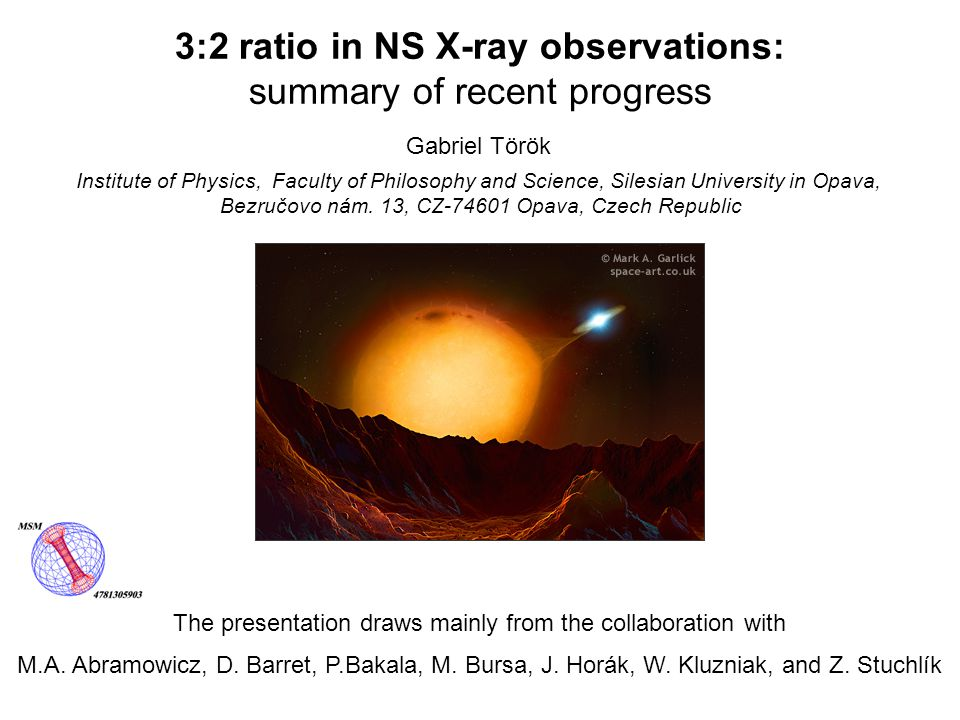 Gabriel Török 3:2 ratio in NS X-ray observations: summary of recent progress The presentation draws mainly from the collaboration with M.A. Abramowicz