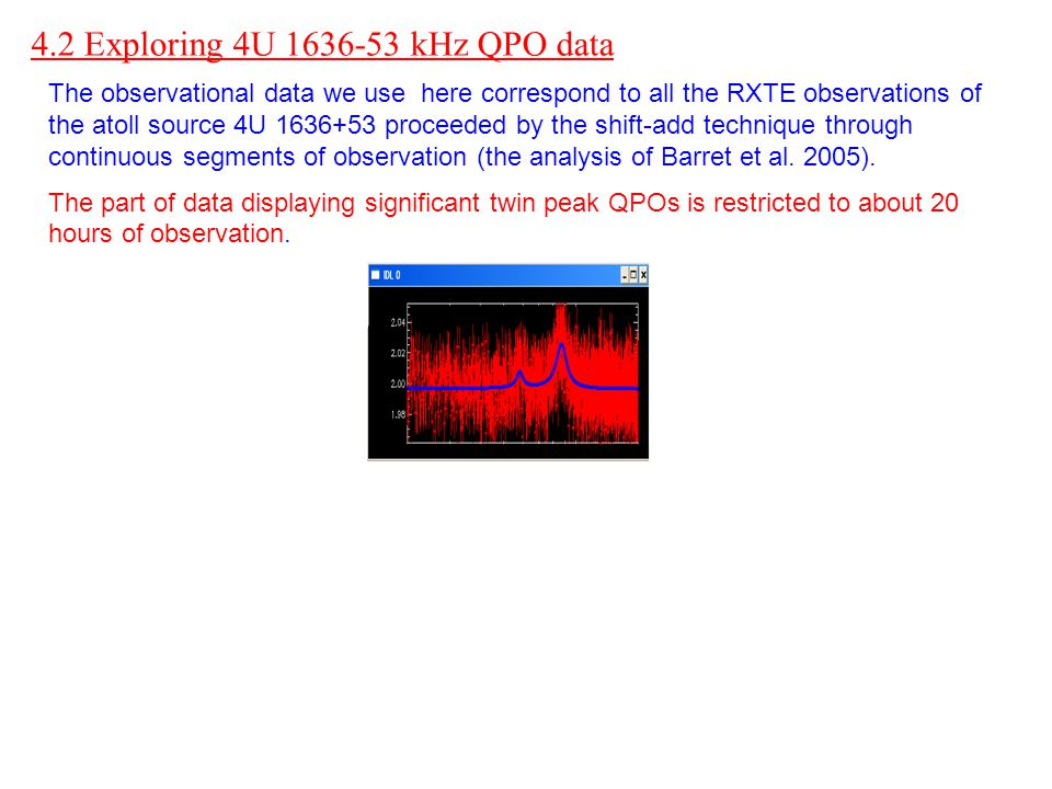 The observational data we use here correspond to all the RXTE observations of the atoll source 4U 1636+53 proceeded by the shift-add technique through