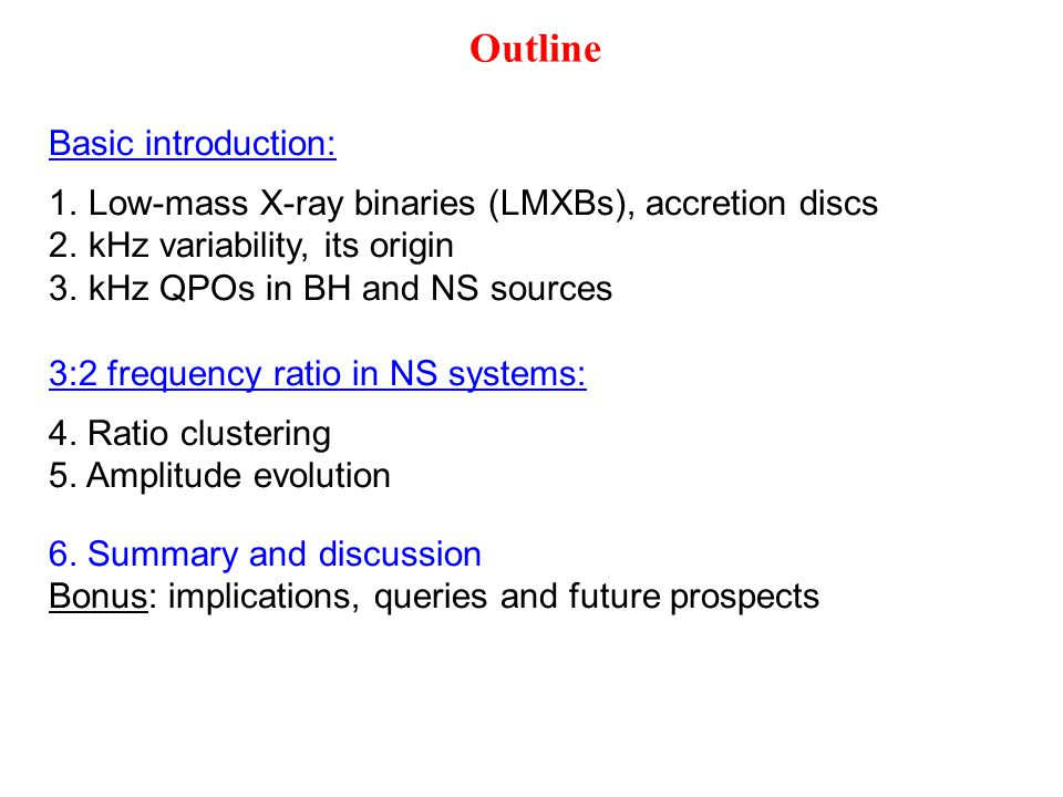 Outline Basic introduction: 1.1.Low-mass X-ray binaries (LMXBs), accretion discs 2.