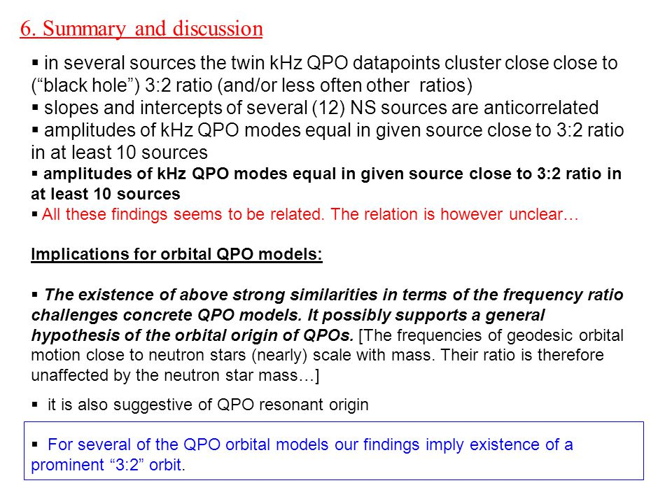 """6. Summary and discussion   in several sources the twin kHz QPO datapoints cluster close close to (""""black hole"""") 3:2 ratio (and/or less often other"""