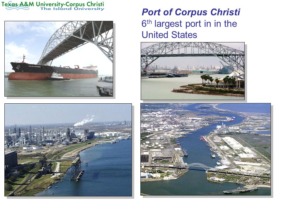 Port of Corpus Christi 6 th largest port in in the United States