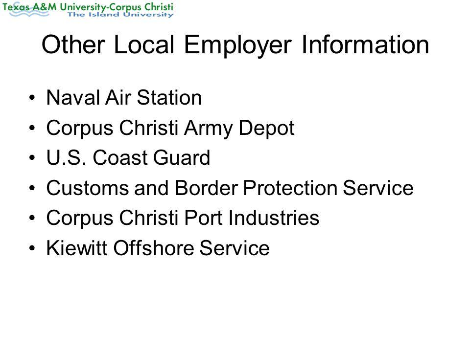 Other Local Employer Information Naval Air Station Corpus Christi Army Depot U.S. Coast Guard Customs and Border Protection Service Corpus Christi Por