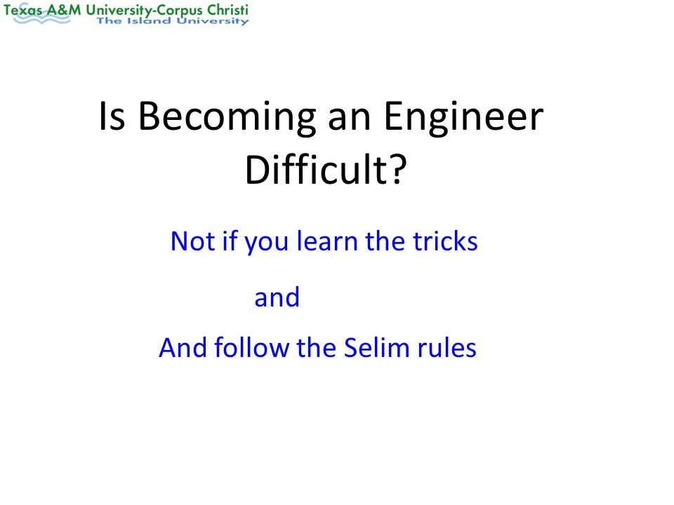 Is Becoming an Engineer Difficult Not if you learn the tricks and And follow the Selim rules