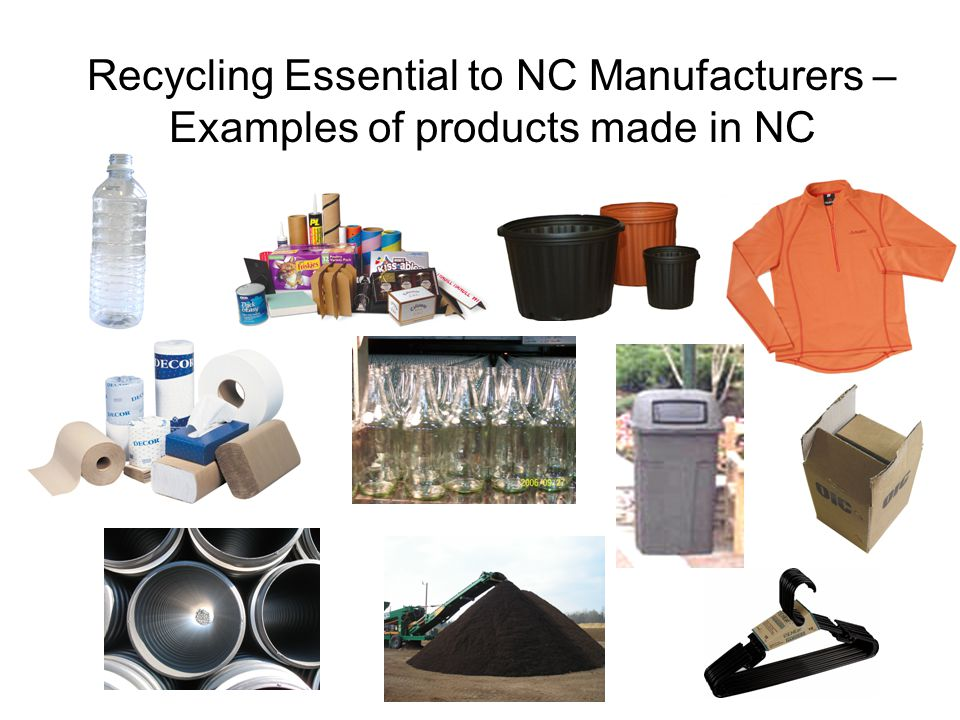 Recycling Essential to NC Manufacturers – Examples of products made in NC
