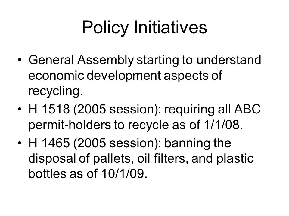 Policy Initiatives General Assembly starting to understand economic development aspects of recycling.