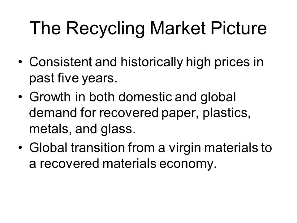 The Recycling Market Picture Consistent and historically high prices in past five years.