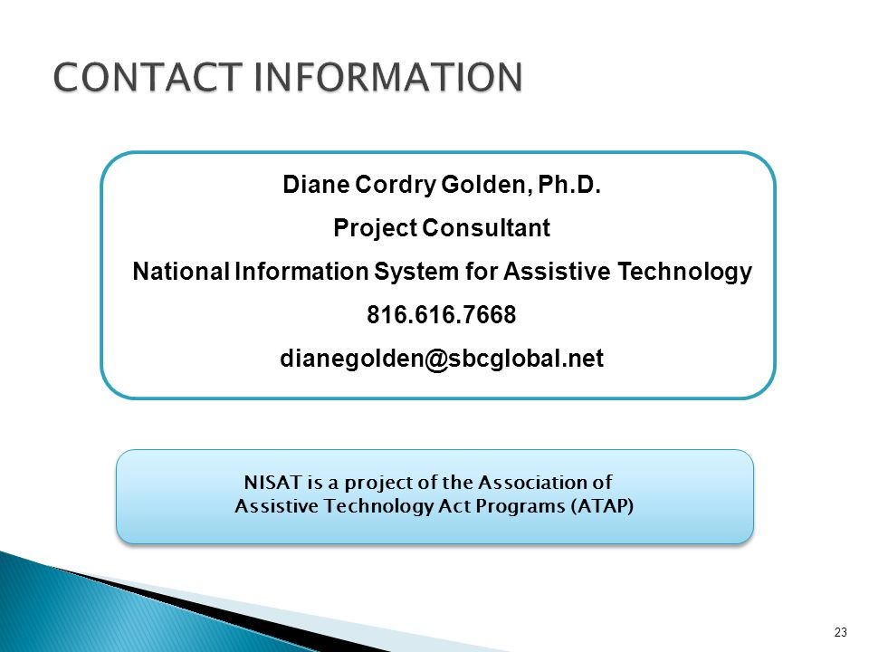 Diane Cordry Golden, Ph.D. Project Consultant National Information System for Assistive Technology 816.616.7668 dianegolden@sbcglobal.net NISAT is a p