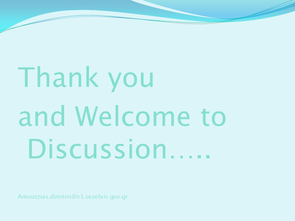 Thank you and Welcome to Discussion….. Amoutzias.dimitris@n3.sezefxis.gov.gr