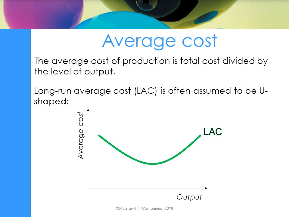 Economies of scale Economies of scale – or increasing returns to scale – occur when long-run average costs decline as output rises: Average cost Output ©McGraw-Hill Companies, 2010