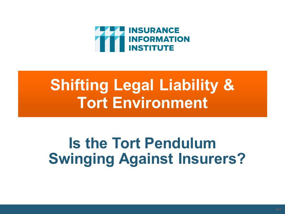 Shifting Legal Liability & Tort Environment 154 Is the Tort Pendulum Swinging Against Insurers.