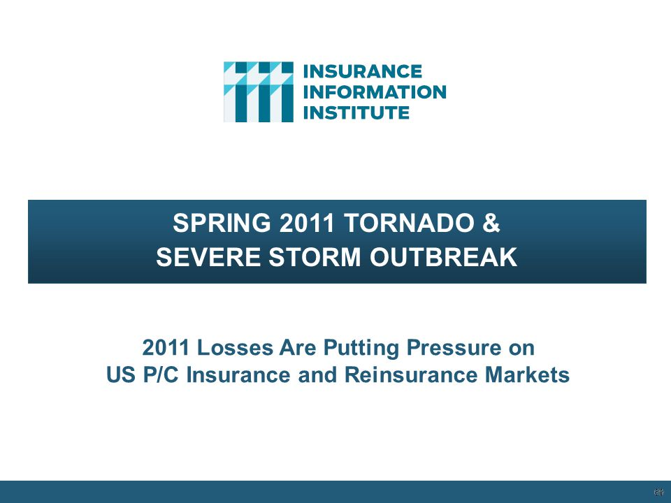 69 SPRING 2011 TORNADO & SEVERE STORM OUTBREAK 2011 Losses Are Putting Pressure on US P/C Insurance and Reinsurance Markets 12/01/09 - 9pm 69