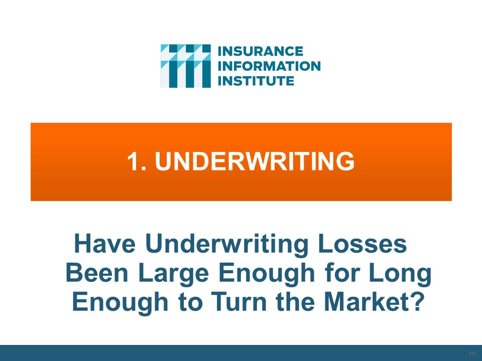 1.UNDERWRITING 81 Have Underwriting Losses Been Large Enough for Long Enough to Turn the Market.
