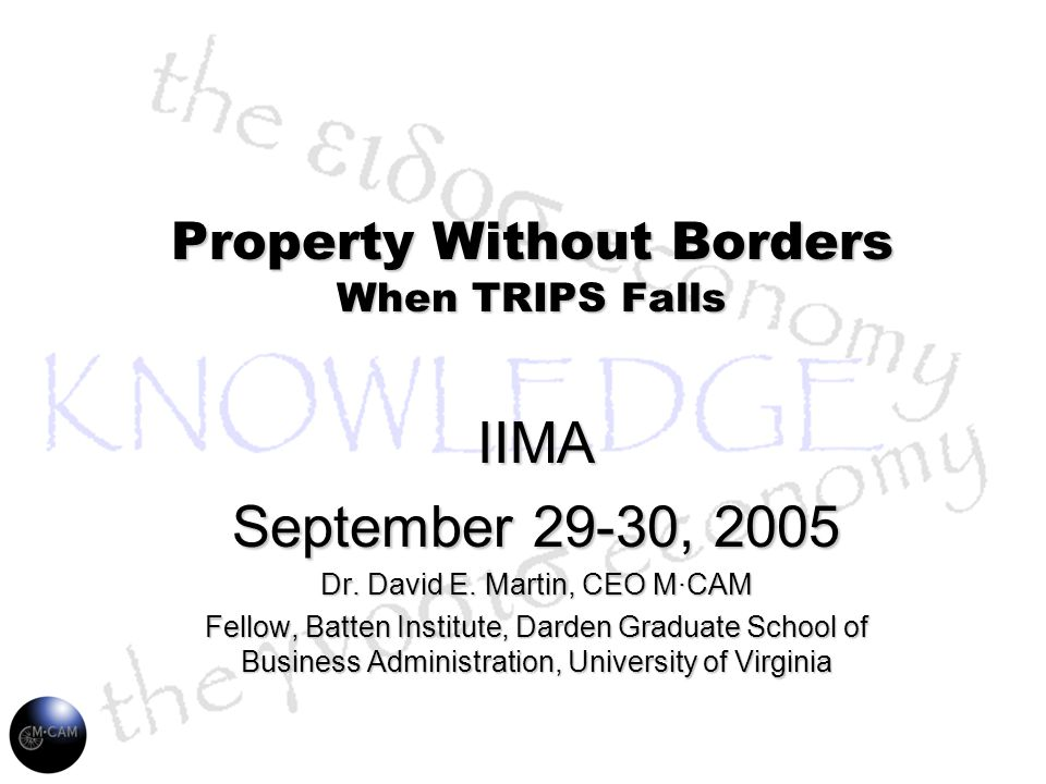 The Operating System for the Knowledge Economy © 2004 Property Without Borders When TRIPS Falls IIMA September 29-30, 2005 Dr.