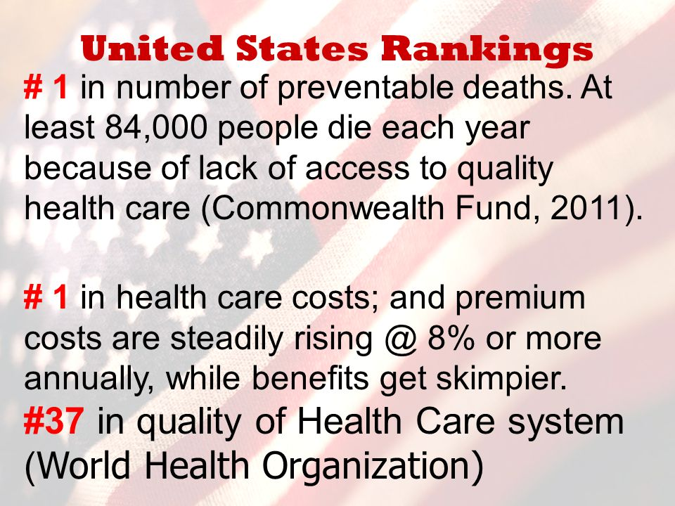 United States Rankings # 1 in number of preventable deaths. At least 84,000 people die each year because of lack of access to quality health care (Com