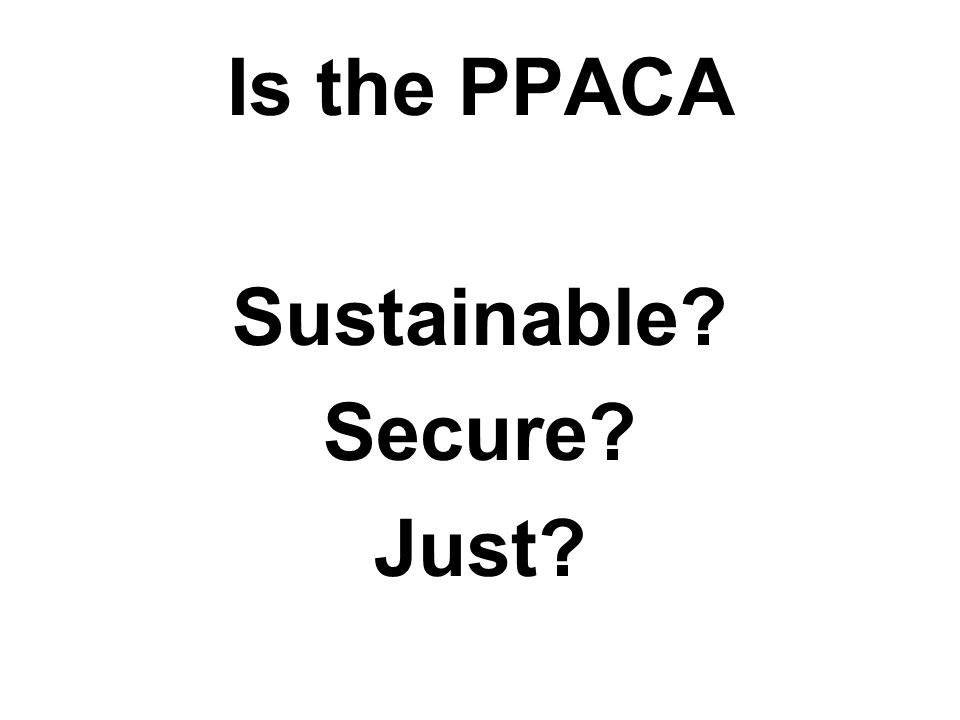 Is the PPACA Sustainable Secure Just
