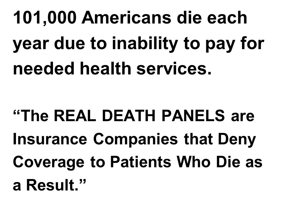 101,000 Americans die each year due to inability to pay for needed health services.