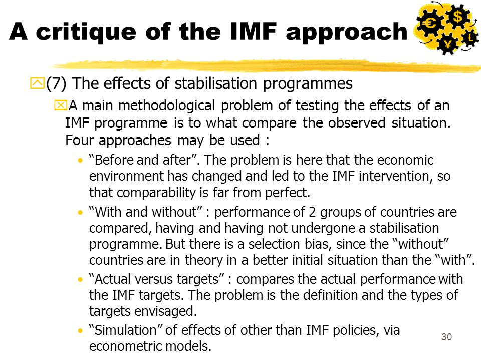 30 A critique of the IMF approach y(7) The effects of stabilisation programmes xA main methodological problem of testing the effects of an IMF programme is to what compare the observed situation.