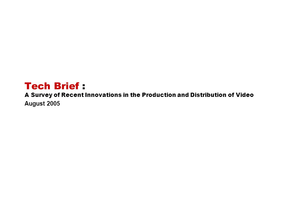 Tech Brief : A Survey of Recent Innovations in the Production and Distribution of Video August 2005