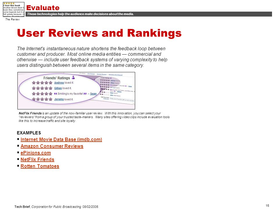 15 Tech Brief, Corporation for Public Broadcasting 08/02/2005 User Reviews and Rankings The Internet s instantaneous nature shortens the feedback loop between customer and producer.