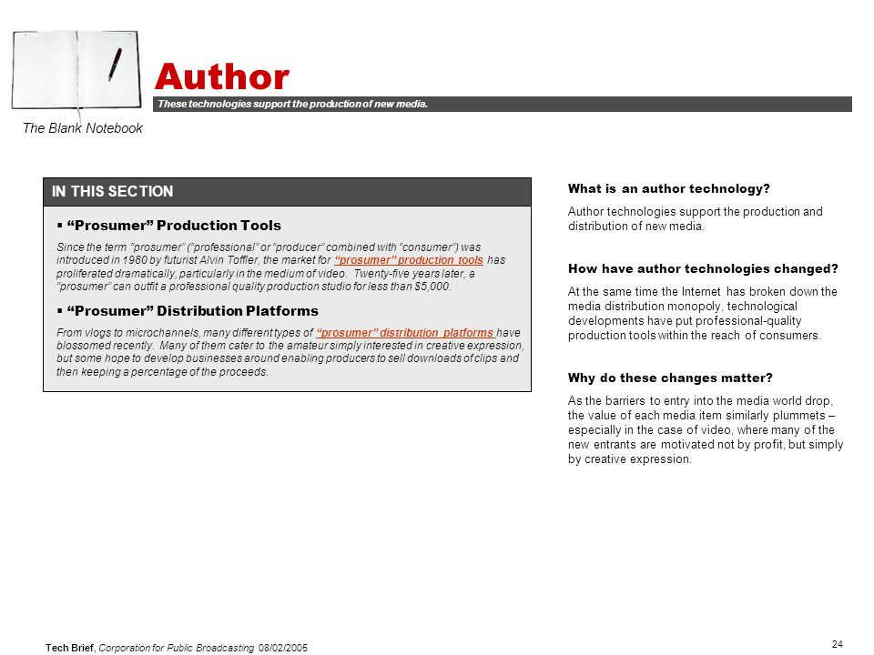 24 Tech Brief, Corporation for Public Broadcasting 08/02/2005 Author IN THIS SECTION What is an author technology? Author technologies support the pro
