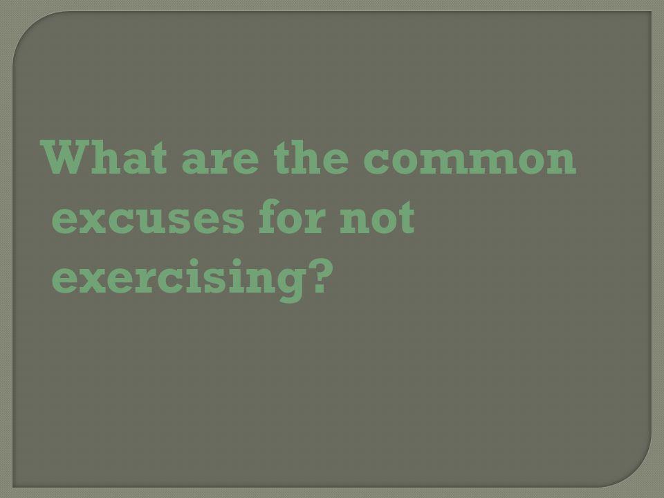What are the common excuses for not exercising