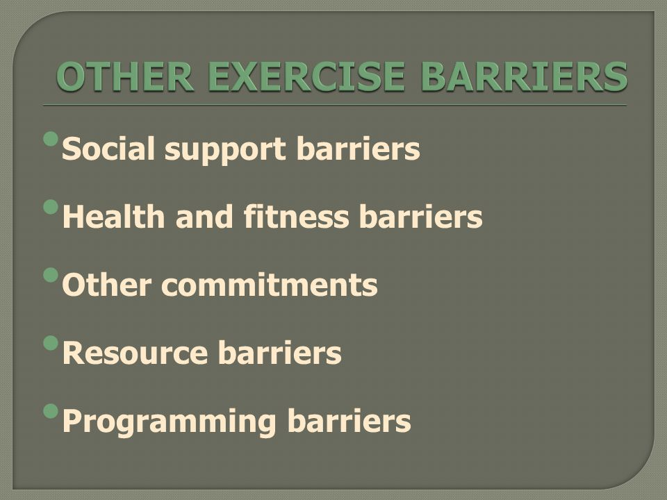 Social support barriers Health and fitness barriers Other commitments Resource barriers Programming barriers