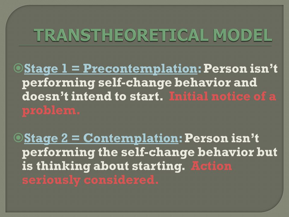  Stage 1 = Precontemplation: Person isn't performing self-change behavior and doesn't intend to start.