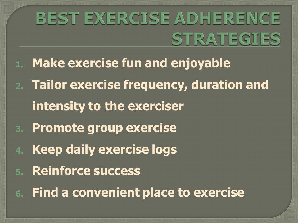 1.Make exercise fun and enjoyable 2.