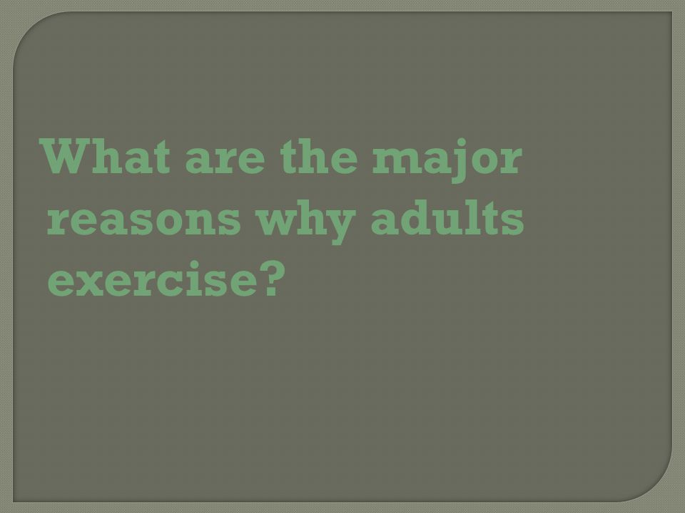 What are the major reasons why adults exercise