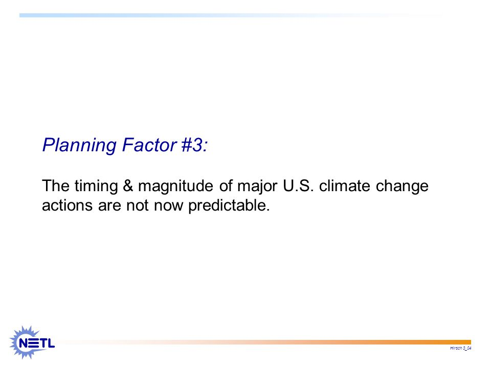 Hirsch 3_04 Planning Factor #3: The timing & magnitude of major U.S.
