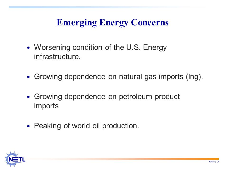 Hirsch 3_04 Emerging Energy Concerns  Worsening condition of the U.S.
