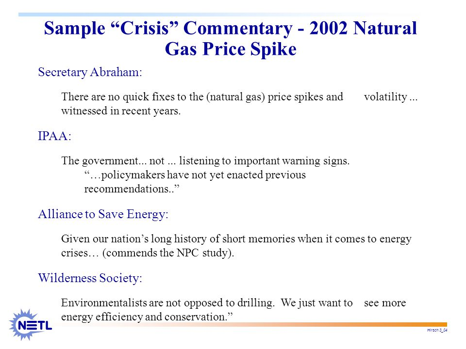 Hirsch 3_04 Secretary Abraham: There are no quick fixes to the (natural gas) price spikes and volatility...