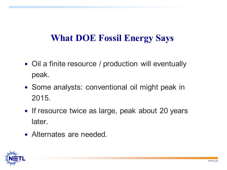 Hirsch 3_04 What DOE Fossil Energy Says  Oil a finite resource / production will eventually peak.