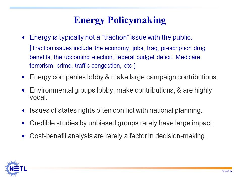 Hirsch 3_04 Energy Policymaking  Energy is typically not a traction issue with the public.