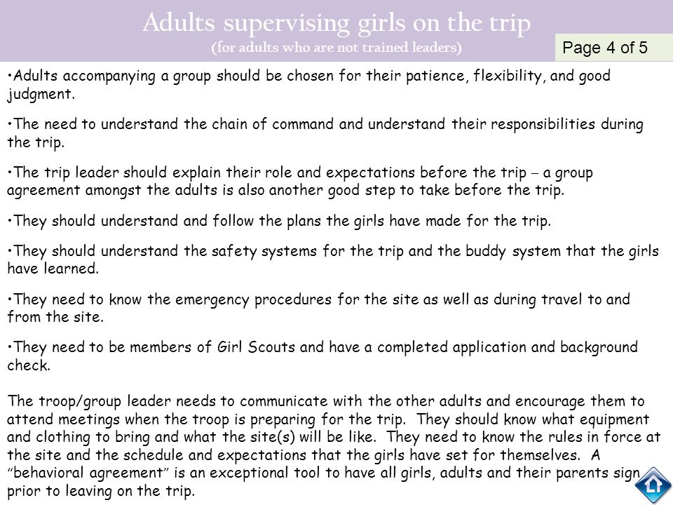 Adults supervising girls on the trip (for adults who are not trained leaders) Adults accompanying a group should be chosen for their patience, flexibi