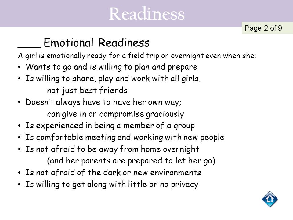 Readiness _____ Emotional Readiness A girl is emotionally ready for a field trip or overnight even when she: Wants to go and is willing to plan and pr