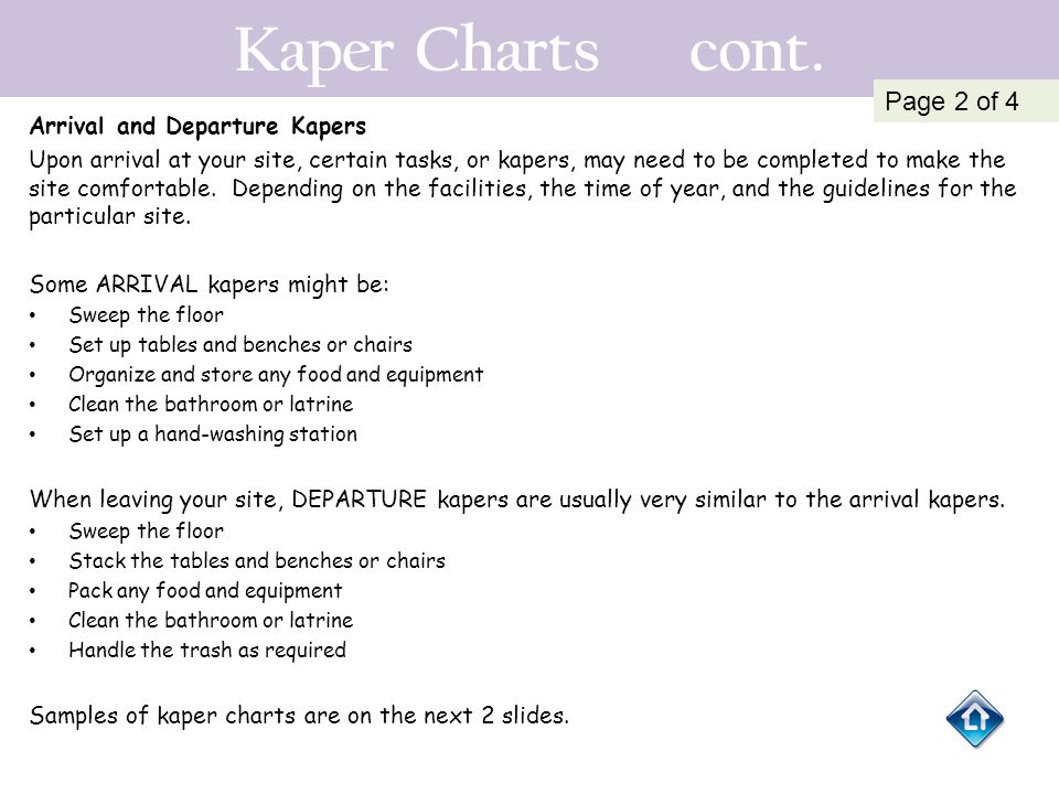 Kaper Charts cont. Arrival and Departure Kapers Upon arrival at your site, certain tasks, or kapers, may need to be completed to make the site comfort